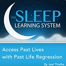 Access Past Lives with Past Life Regression, Guided Meditation and Affirmations: Sleep Learning System  by Joel Thielke Narrated by Erick Brown