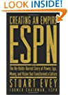 Creating an Empire: ESPN - The No-Holds-Barred Story of Power, Ego, Money, and Vision That Transformed a Culture