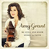 Amy Grant - Be Still and Know: Hymns and Faith CD