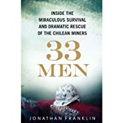 33 Men: Inside the Miraculous Survival and Dramatic Rescue of the Chilean Miners | [Jonathan Franklin]
