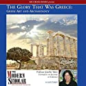 The Modern Scholar: The Glory That Was Greece: Greek Art & Architecture (       UNABRIDGED) by Jennifer Tobin Narrated by Jennifer Tobin
