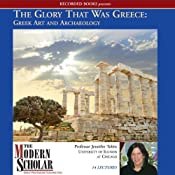The Modern Scholar: The Glory That Was Greece: Greek Art & Architecture | [Jennifer Tobin]
