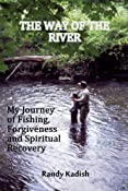 The Way of the River: My Journey of Fishing,Forgiveness and Spiritual Recovery: Randy Kadish: Amazon.com: Kindle Store