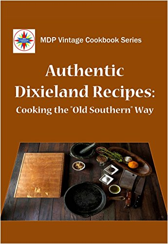 "Authentic Dixieland Recipes: Cooking the ""Old Southern"" Way (MDP Vintage Cookbook Series)"