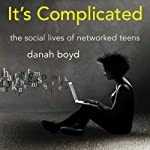 It's Complicated: The Social Lives of Networked Teens | danah boyd