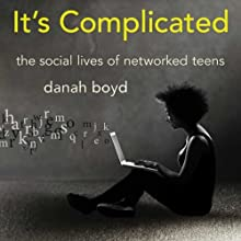 It's Complicated: The Social Lives of Networked Teens (       UNABRIDGED) by danah boyd Narrated by Beth Wendell