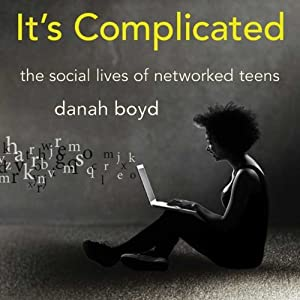 It's Complicated: The Social Lives of Networked Teens | [danah boyd]