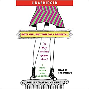 Boys Will Put You on a Pedestal (So They Can Look Up Your Skirt) Audiobook