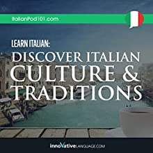 Learn Italian: Discover Italian Culture & Traditions Audiobook by  ItalianPod101.com Narrated by  Innovative Language Learning