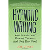Hypnotic Writing: How to Seduce and Persuade Customers with Only Your Words ~ Joe Vitale