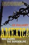 Ed Vulliamy Amexica: War Along the Borderline