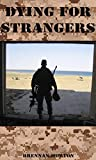 Dying For Strangers: Memoirs of a Special Ops Operator in Iraq