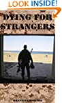 Dying For Strangers: Memoirs of a Spe...
