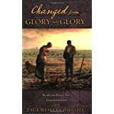 Changed from Glory into Glory: Wesleyan Prayers for Transformation ~ Paul Wesley Chilcote