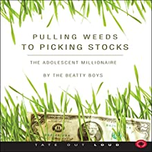Pulling Weeds to Picking Stocks: The Adolescent Millionaire (       UNABRIDGED) by  The Beatty Boys Narrated by Gilley Aguilar