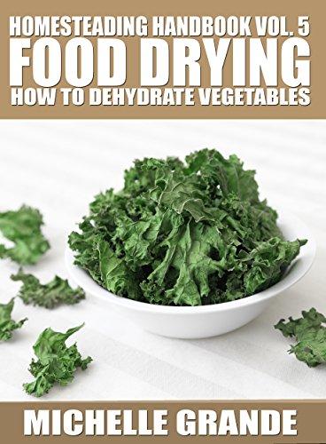 Free Kindle Book : Homesteading Handbook vol. 5 Food Drying: How to Dry Vegetables (Homesteading Handbooks)