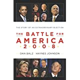 The Battle for America 2008: The Story of an Extraordinary Election ~ Daniel J. Balz