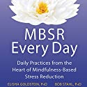 MBSR Every Day: Daily Practices from the Heart of Mindfulness-Based Stress Reduction (       UNABRIDGED) by Elisha Goldstein, PhD, Bob Stahl, PhD Narrated by Stephen Paul Aulridge, Jr.