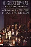 100 Great Operas And Their Stories: Act-By-Act Synopses