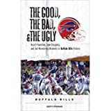[(The Good, the Bad, and the Ugly Buffalo Bills: Heart-Pounding, Jaw-Dropping, and Gut-Wrenching Moments from...