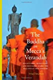 img - for The Buddha on Mecca's Verandah: Encounters, Mobilities, and Histories along the Malaysian-Thai Border (Critical Dialogues in Southeast Asian Studies) book / textbook / text book