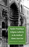 Popular Preaching and Religious Authority in the Medieval Islamic Near East (Publications on the Near East)