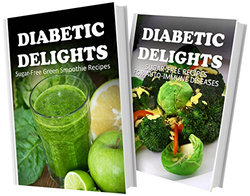 Sugar-Free Green Smoothie Recipes And Sugar-Free Recipes For Auto-Immune Diseases: 2 Book Combo (Diabetic Delights) front-465117