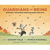 Guardians of Being: Spiritual Teachings from Our Dogs and Cats ~ Eckhart Tolle