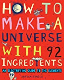 img - for How to Make a Universe With 92 Ingredients (An Electrifying Guide To The Elements) book / textbook / text book