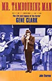 Mr. Tambourine Man: The Life and Legacy of the Byrds' Gene Clark