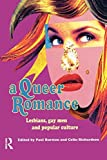 A Queer Romance: Lesbians, Gay Men and Popular Culture