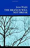The Branch Will Not Break: Poems (Wesleyan Poetry Series) (0819510181) by Wright, James
