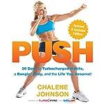 PUSH: 30 Days to Turbocharged Habits, a Bangin' Body, and the Life You Deserve! | Chalene Johnson