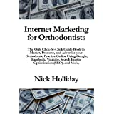 Internet Marketing for Orthodontists: The Only Click-by-Click Guide Book to Market, Promote, and Advertise your Orthodontic Practice Online Using ... Search Engine Optimization (SEO), and More. ~ Nick Holliday