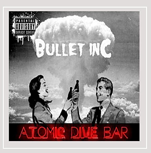 Bullet Inc. - Atomic Dive Bar [Explicit]
