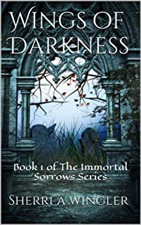 (FREE on 7/27) Wings Of Darkness: Book 1 Of The Immortal Sorrows Series by Sherri A. Wingler - http://eBooksHabit.com