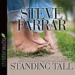 Standing Tall: How a Man Can Protect His Family | Steve Farrar