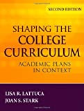 img - for Shaping the College Curriculum: Academic Plans in Context [Hardcover] [2009] 2 Ed. Lisa R. Lattuca, Joan S. Stark book / textbook / text book