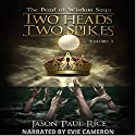 Two Heads, Two Spikes: The Pearl of Wisdom Saga, Book 1 Audiobook by Jason Paul Rice Narrated by Evie Cameron
