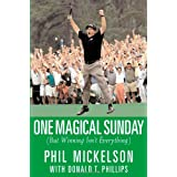 One Magical Sunday: (But Winning Isn't Everything)by Phil Mickelson