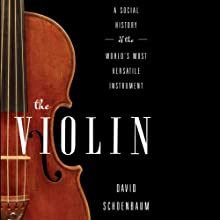 The Violin: A Social History of the World's Most Versatile Instrument (       UNABRIDGED) by David Schoenbaum Narrated by Mark Ashby