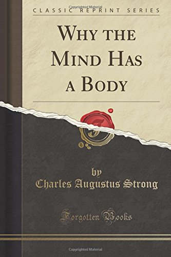 Why the Mind Has a Body (Classic Reprint)