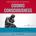 Cosmic Consciousness: The Complete Work, Plus an Overview, Summary, Analysis and Author Biography | Ali Nomad,Israel Bouseman