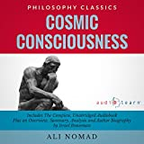 img - for Cosmic Consciousness: The Complete Work, Plus an Overview, Summary, Analysis and Author Biography book / textbook / text book