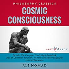 Cosmic Consciousness: The Complete Work, Plus an Overview, Summary, Analysis and Author Biography (       UNABRIDGED) by Ali Nomad, Israel Bouseman Narrated by Jennifer Cook