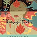 The Yoga Teacher Audiobook by Alexandra Gray Narrated by Peter Brooke