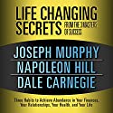 Life Changing Secrets from the 3 Masters of Success: Three Habits to Achieve Abundance in Your Finances, Your Relationships,Your Health, and Your Life Audiobook by Joseph Murphy, Napoleon Hil, Dale Carnegie Narrated by Sean Pratt