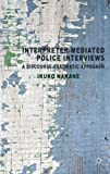 Interpreter-mediated Police Interviews: A Discourse-Pragmatic Approach