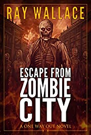Escape from Zombie City: A One Way Out Novel