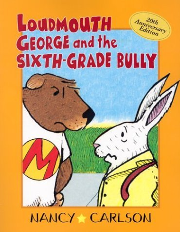 loudmouth-george-and-the-sixth-grade-bully-loudmouth-george-books-by-nancy-carlson-2003-01-01